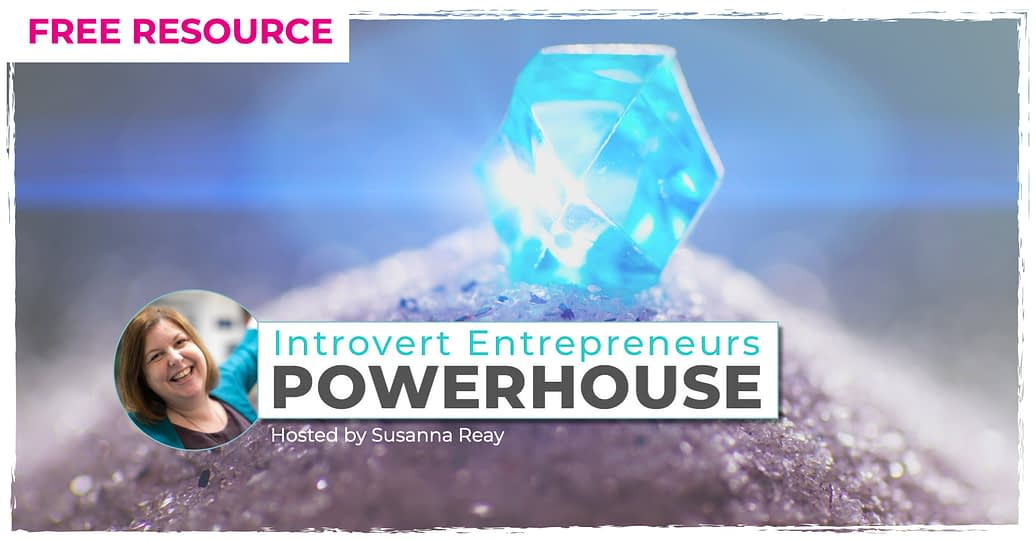 Introvert Entrepreneurs Powerhouse hosted by Susanna Reay