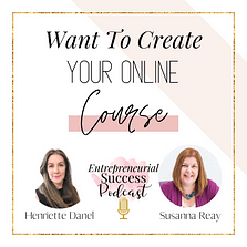 Entrepreneurial Success Podcast with Henriette Danel Episode 94: Want To Create Your Online Course with Susanna Reay