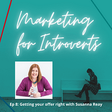 Marketing For Introverts with Jenny Procter Ep.Getting your offer right with Susanna Reay
