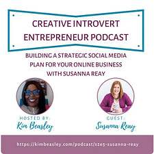 The Creative Introvert Entrepreneur Podcast with Kim Beasley S2 Ep5: Building a strategic social media plan for your online business with Susanna Reay