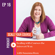 Scale Your Course with Tracy SherriffEP 16   Scaling with Evergreen Courses the Introvert Way with Susanna Reay