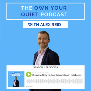 The Own Your Quiet Podcast with Alex Reid and guest Susanna Reay